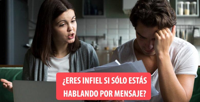 ERES INFIEL SI SÓLO ESTÁS HABLANDO POR MENSAJE