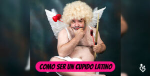 Cómo ser Cupido Latino y conquistarlas a todas