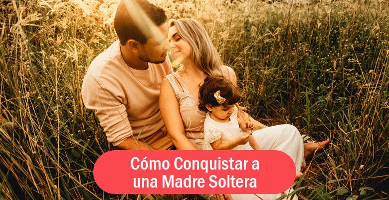 conquistar a una madre soltera