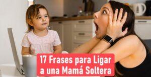 17 FRases para ligar a una madre soltera